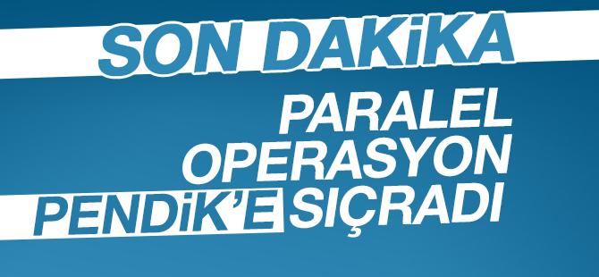 Paralel Operasyon Pendik'e Sıçradı!
