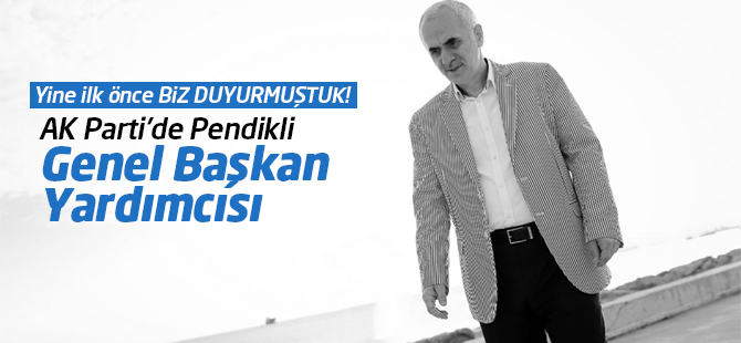 AK Parti'de Pendikli Genel Başkan Yardımcısı