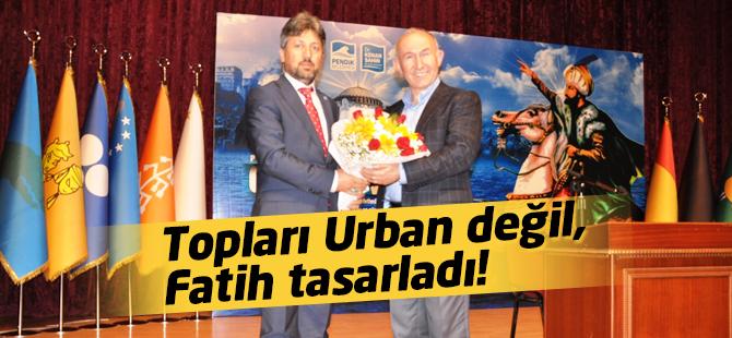 Topları Urban Değil, Fatih Tasarladı!