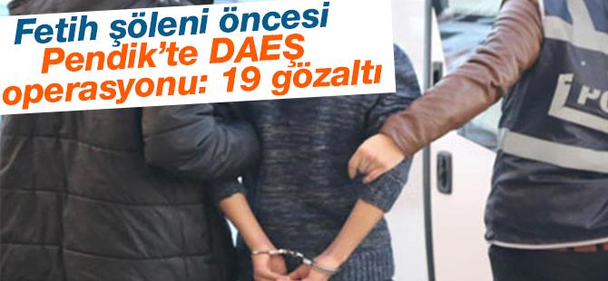Fetih Şöleni Öncesi Pendik'te DAEŞ Operasyonu: 19 Gözaltı