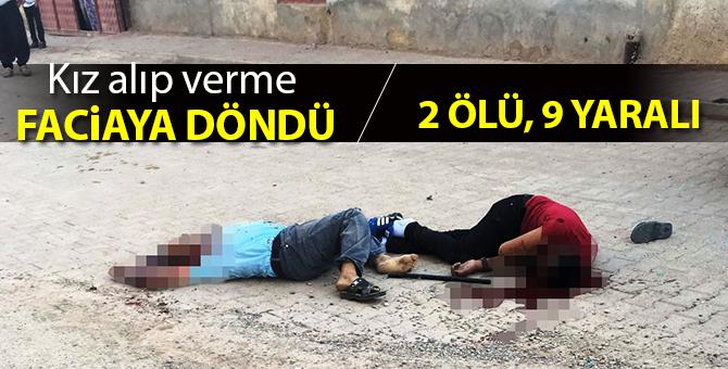 Kız alıp verme kavgası faciaya döndü: 2 ölü, 9 yaralı
