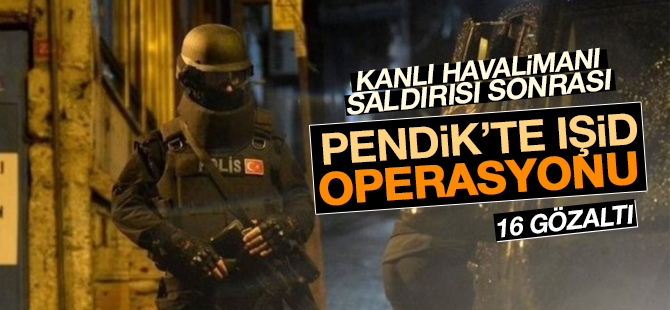 Pendik'te IŞİD Operasyonu! 16 Gözaltı