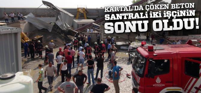 Kartal'da Çöken Beton Santrali iki işçinin sonu oldu!