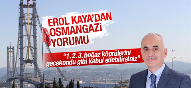 """Erol Kaya, """"Osmangazi Köprüsü Bir Mühendislik Harikası"""""""