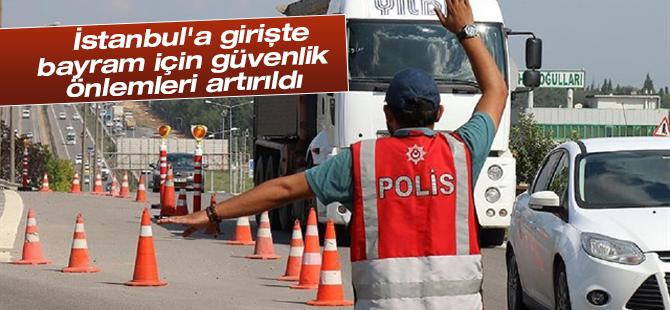 İstanbul'a girişte bayram için güvenlik önlemleri artırıldı