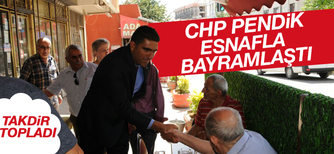 CHP Pendik Esnafla Bayramlaştı! Takdir Topladı