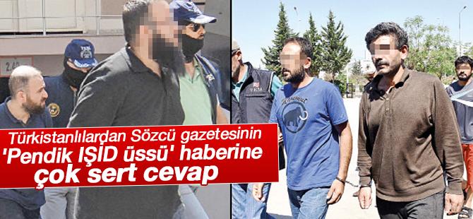 Türkistanlılardan Sözcü gazetesinin 'Pendik IŞİD üssü' haberine çok sert cevap