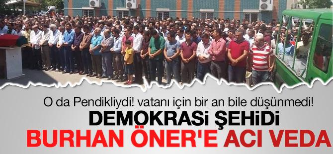 Demokrasi şehidi Burhan Öner'e veda