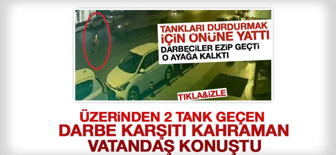 Üzerinden 2 tank geçen darbe karşıtı kahraman vatandaş konuştu