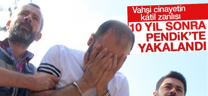 Vahşi cinayetin katil zanlısı 10 yıl sonra Pendik'te Yakalandı