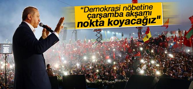 """""""Demokrasi nöbetine çarşamba akşamı nokta koyacağız"""""""