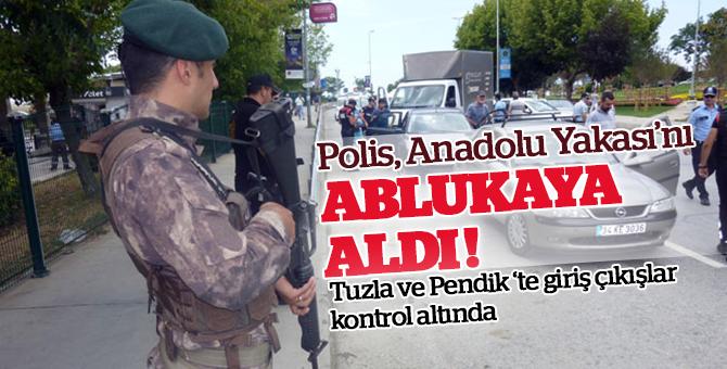 Polis, Anadolu Yakası'nı ablukaya aldı! Tuzla ve Pendik'te giriş çıkışlar kontol altında