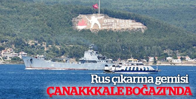 Rus çıkarma gemisi Çanakkale Boğazı'nda