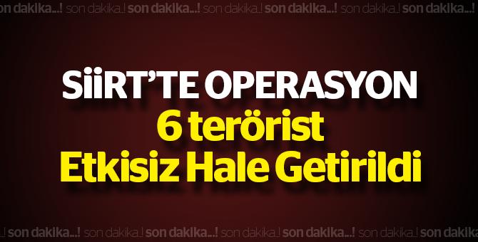 Siirt'te Operasyon: 6 terörist etkisiz hale getirildi