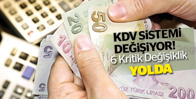 KDV Sistemi Değişiyor: 6 Kritik Değişiklik Yolda