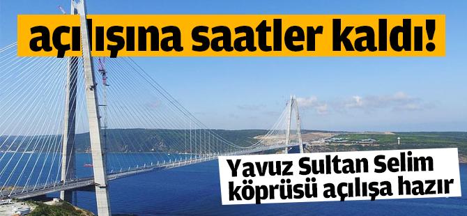 Yavuz Sultan Selim Köprsünün açılışına artık saatler kaldı
