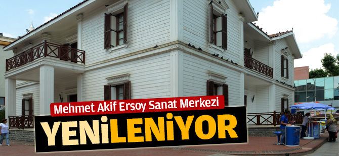 Mehmet Akif Ersoy Sanat Merkezi Yenileniyor