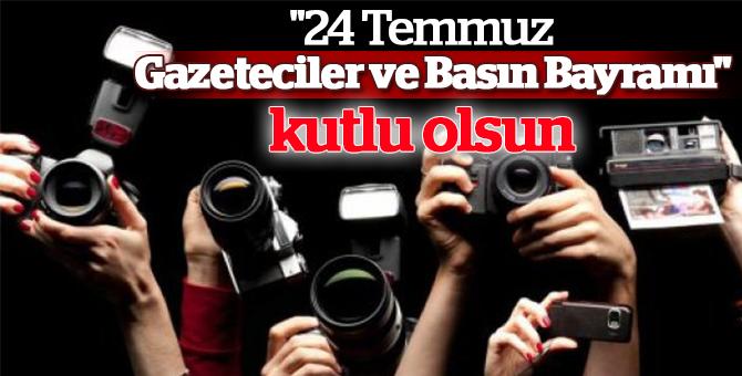 """""""24 Temmuz Gazeteciler ve Basın Bayramı"""""""