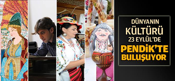Dünyanın kültürü 23 Eylül'de Pendik'te buluşuyor