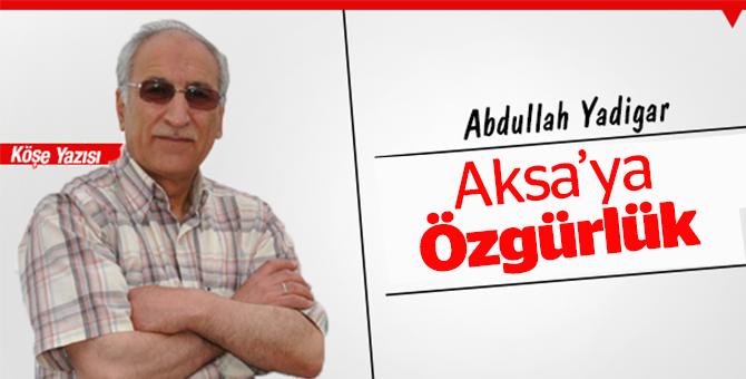 Abdullah Yadigar: Aksa'ya Özgürlük