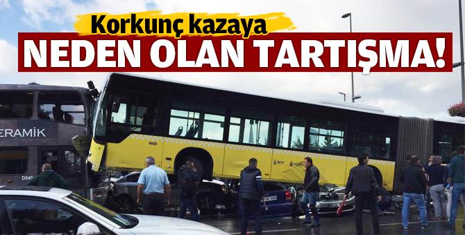İstanbul'da Korkunç kazaya neden olan o tartışma!