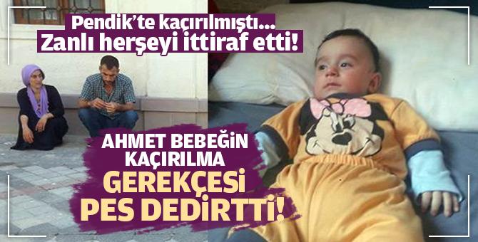 4 yaşındaki Ahmet bebeği Pendik'ten kaçıran zanlı suçunu ittiraf etti