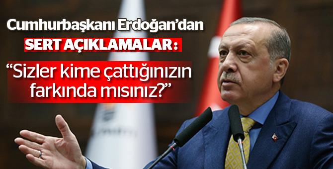 """Cumhurbaşkanı Erdoğan'dan Sert açıklama: """"Sizler kime çattığınızın farkında mısınız?"""""""
