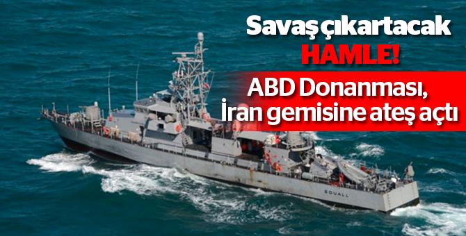 ABD'den Savaş Çıkartacak Hamle! İran gemisine ateş açtı!