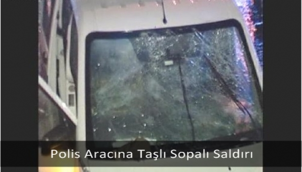 Polis Aracına Taşlı Sopalı Saldırı