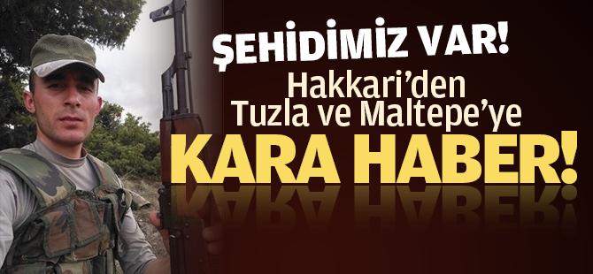 Hakkari'den, Tuzla ve Maltepe'ye Kara haber! 2 Şehidimiz var!