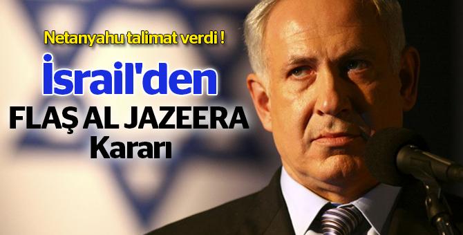 İsrail'den flaş Al Jazeera kararı..