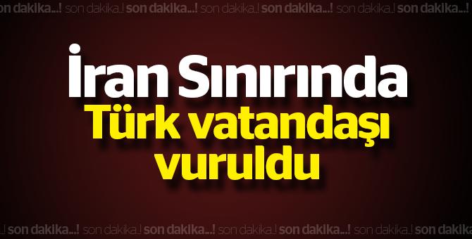 İran Sınırında Türk Vatandaşı Vuruldu!