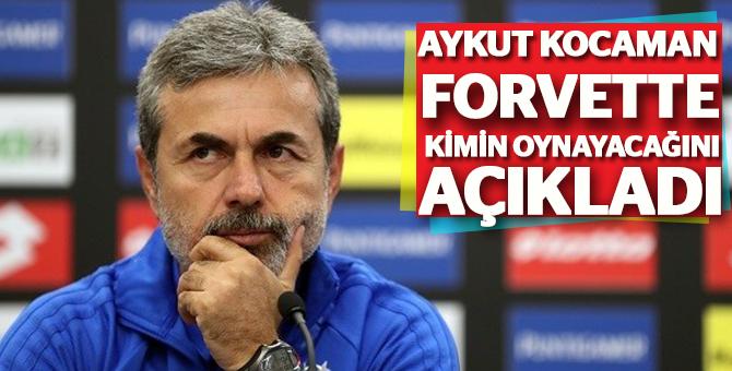 Aykut Kocaman Forvette kimin oynayacağını açıkladı