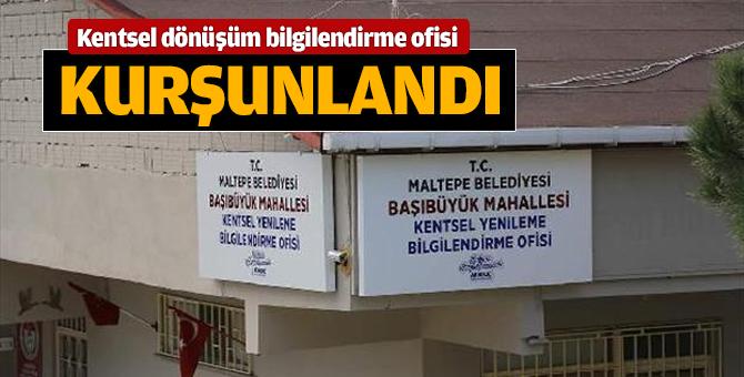 Maltepe Belediyesi'nin kentsel dönüşüm bilgilendirme ofisi kurşunlandı