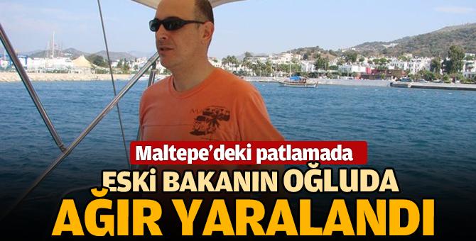 Maltepe'deki patlamada eski bakanın oğluda ağır yaralandı