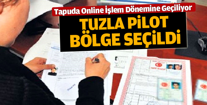 Tapuda Online İşlem için Tuzla Belediyesi pilot bölge seçildi
