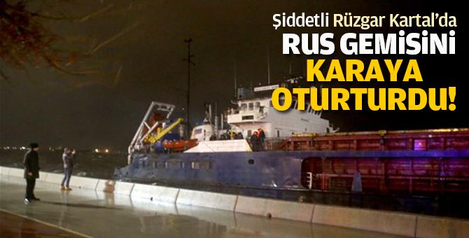 Şiddetli Rüzgar Kartal'da Rus gemisini karaya oturturdu!