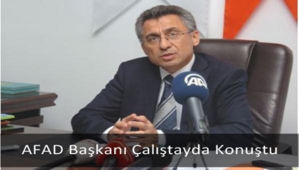 AFAD Başkanı Çalıştayda Konuştu