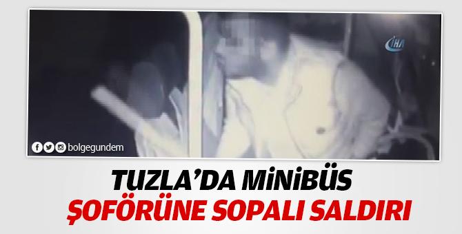 Tuzla'da minibüs şoförüne sopalı saldırı