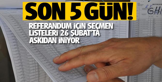 Son 5 gün! Referandum için seçmen listeleri 26 Şubat'ta askıdan iniyor