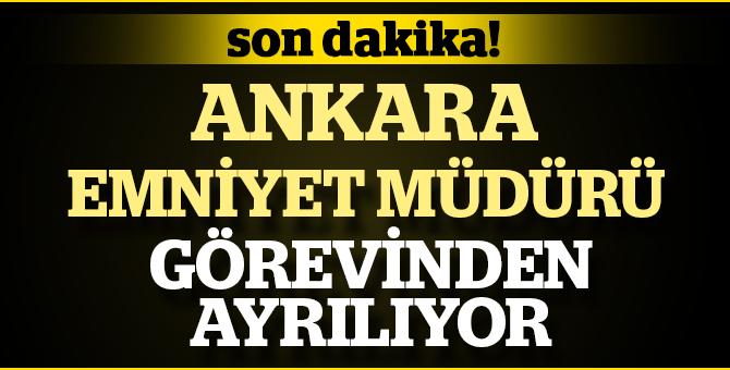 Sıcak Gelişme: Ankara Emniyet Müdürü Görevinden Ayrılıyor!