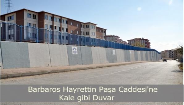 Barbaros Hayrettin Paşa Caddesi´ne Kale Gibi Duvar