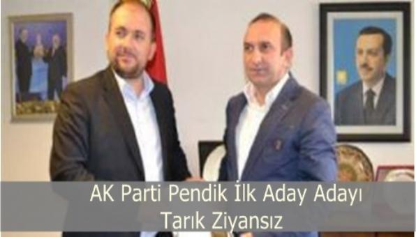Pendik'in İlk AK Parti Aday Adayı Tarık Ziyansız