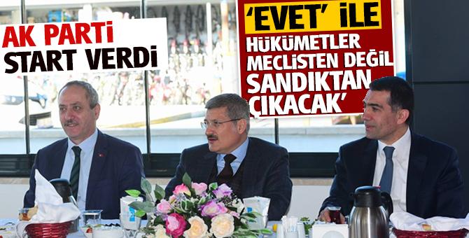 'EVET' ile hükümetler meclisten değil sandıktan çıkacak'