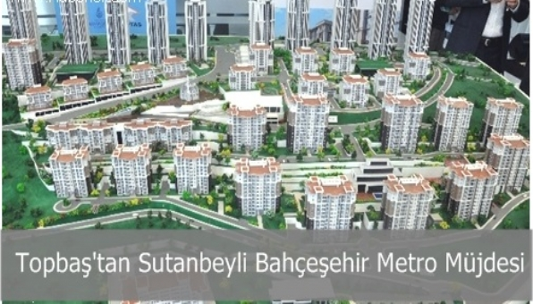 Topbaş´tan Sutanbeyli Bahçeşehir Metro Müjdesi