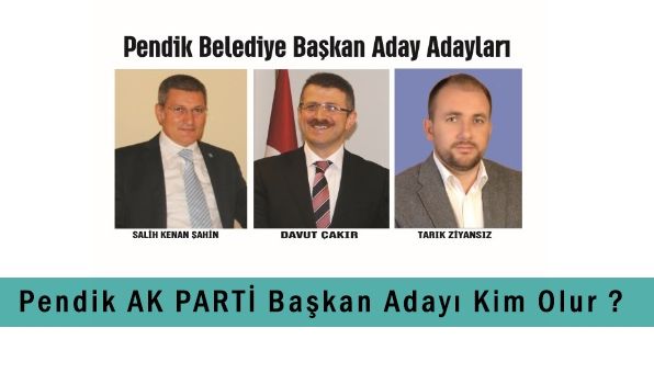 Pendik AK PARTİ Başkan Adayı Kim Olur ?