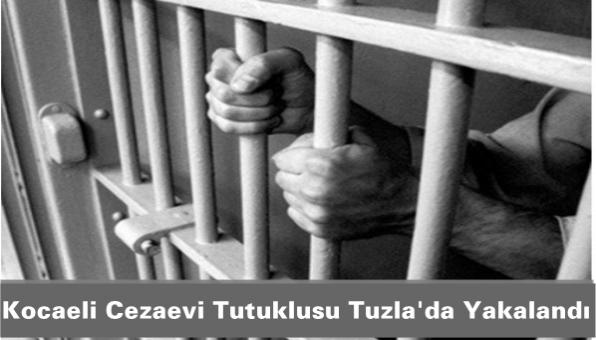 Kocaeli Cezaevi Tutuklusu Tuzla´da Yakalandı