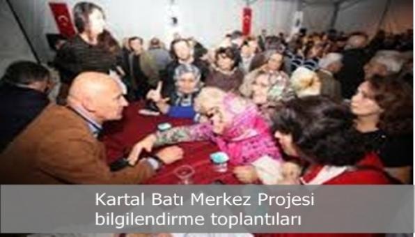 Kartal Batı Merkez Projesi Bilgilendirme Toplantıları