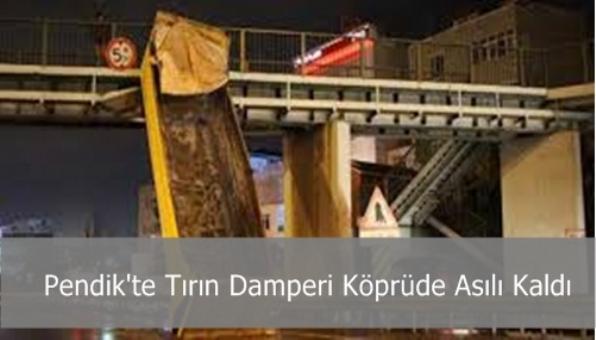 Pendik´te Tırın Damperi Köprüde Asılı Kaldı