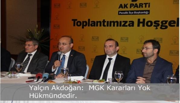 Yalçın Akdoğan:  MGK Kararları Yok Hükmündedir.